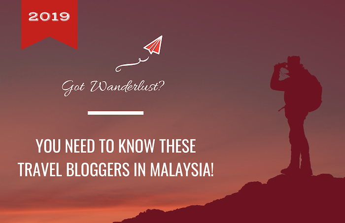 Got Wanderlust? You Need To Know These 16 Travel Bloggers In Malaysia!